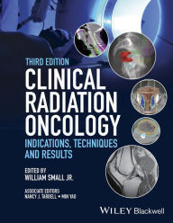 Clinical Radiation Oncology: Indications, Techniques, and Results,3/e